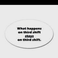 ... to 2nd shift guess there s a few exceptions hello 3rd shift next week