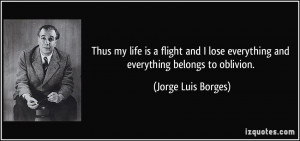 ... everything and everything belongs to oblivion. - Jorge Luis Borges