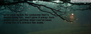 your heart, for someone that's worth dying for, don't give it away ...