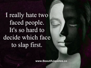 really hate two faced people.
