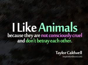 ... animal, like an animal, I like Animals, animal quotes, love animal