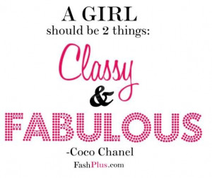 girl should be two things,classy and fabulous.