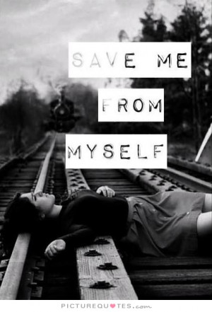 Save Me From My Self Quotes