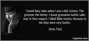 loved fairy tales when I was a kid. Grimm. The grimmer the better. I ...