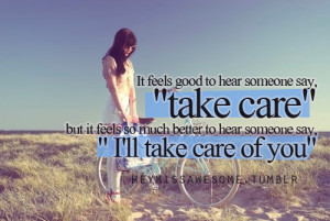 """Much Better To Hear Someone Say """"I'll Take Care Of You"""": Quote ..."""