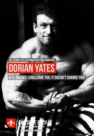 Dorian Yates Quotes | If it doesnt challenge you, it doesnt change you