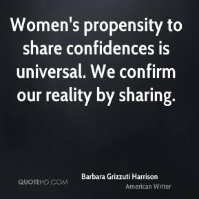 Barbara Grizzuti Harrison - Women's propensity to share confidences is ...