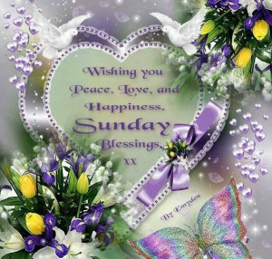 Wishing you peace, love and happiness. Sunday Blessings