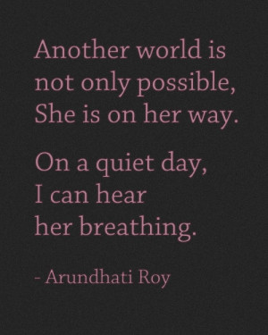 Arundhati Roy... really powerful quote