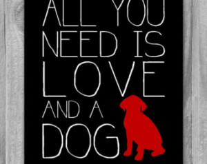 All You Need is Love and a Dog Quot e Print Dog Lovers Poster Custom ...