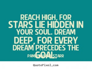 high, for stars lie hidden in your soul. Dream deep, for every dream ...