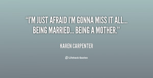 quote-Karen-Carpenter-im-just-afraid-im-gonna-miss-it-68841.png