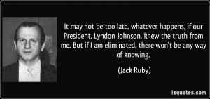 It may not be too late, whatever happens, if our President, Lyndon ...