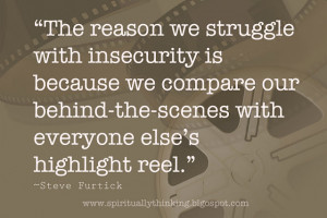 don't compare your behind the scenes with everyone else's highlight ...