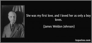 She was my first love, and I loved her as only a boy loves. - James ...