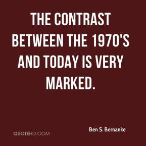 Ben S. Bernanke - The contrast between the 1970's and today is very ...