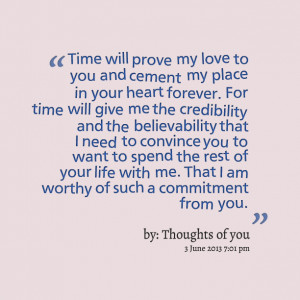 Quotes Picture: time will prove my love to you and cement my place in ...