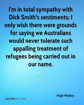 Hugh Mackay - I'm in total sympathy with Dick Smith's sentiments; I ...