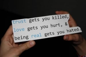 ... gets you killed, love gets you hurt, and being real gets you hated