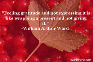 Feeling gratitude and not expressing it is like wrapping a present ...