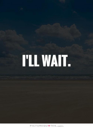 ll wait Picture Quote #1