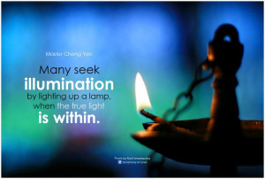 Many seek illumination by lighting up a lamp, when the true light is ...