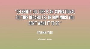 Celebrity culture is an aspirational culture regardless of how much ...