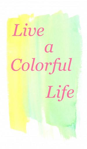 live-a-colorful-life-001-e1341837934578.jpg