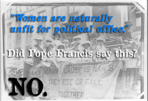 Did Pope Francis Say Women Are Unfit for Political Office?