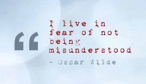 Live In Fear of Not Being Misunderstood ~ Fear Quote