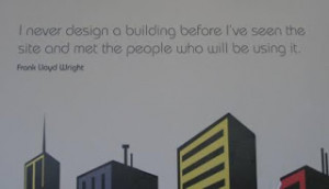 This Frank Lloyd Wright quote struck me. I've long admired his work ...