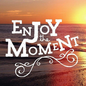 Enjoy the moment! #travel #quote