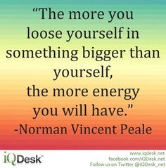 The more you loose yourself in something bigger than yourself, the ...