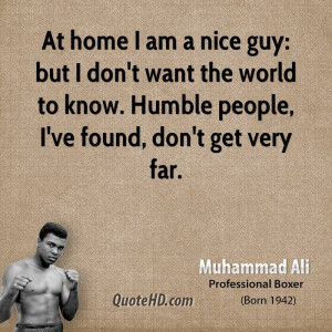 At home I am a nice guy: but I don't want the world to know. Humble ...