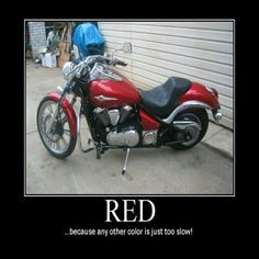 COLOR RED - because everything else is slow, motocycle