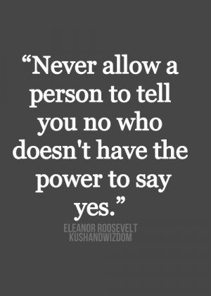 ... allow a person to tell you no who doesn't have the power to say yes