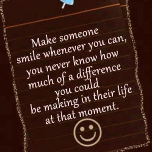 Make someone smile whenever you can