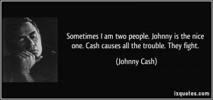 ... the nice one. Cash causes all the trouble. They fight. - Johnny Cash
