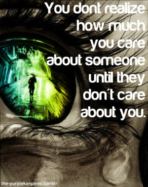 ... how much you care about someone until they don't care about you