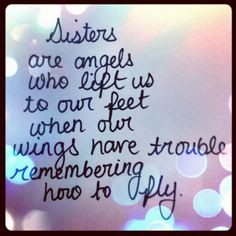 Sister Are Angels Who Lift us To Our Feet When Our Wings Have Trouble ...