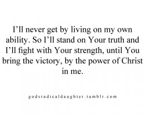 ll never get by living on my own ability. So i'll stand on your ...