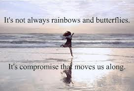 Not Always Rainbows and Butterflies.It's Compromise that Moves Us ...