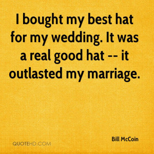 ... for my wedding. It was a real good hat -- it outlasted my marriage