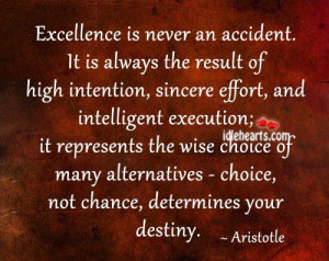 Excellence is never an accident. It is always the result of high ...