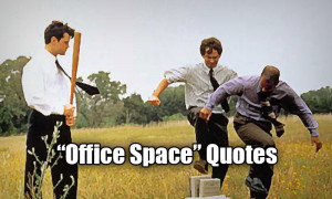 Top 25 Quotes from Office Space