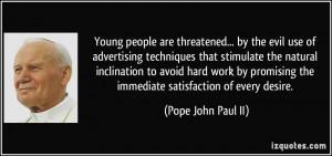 ... the immediate satisfaction of every desire. - Pope John Paul II