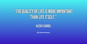 The quality of life is more important than life itself.""