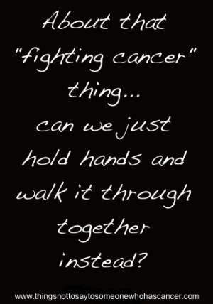 ... cancer. Sometimes what you need is a hand to hold, and someone who