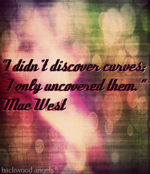 didn't discover curves; I only uncovered them.