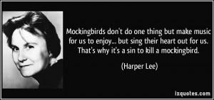 ... out for us. That's why it's a sin to kill a mockingbird. - Harper Lee